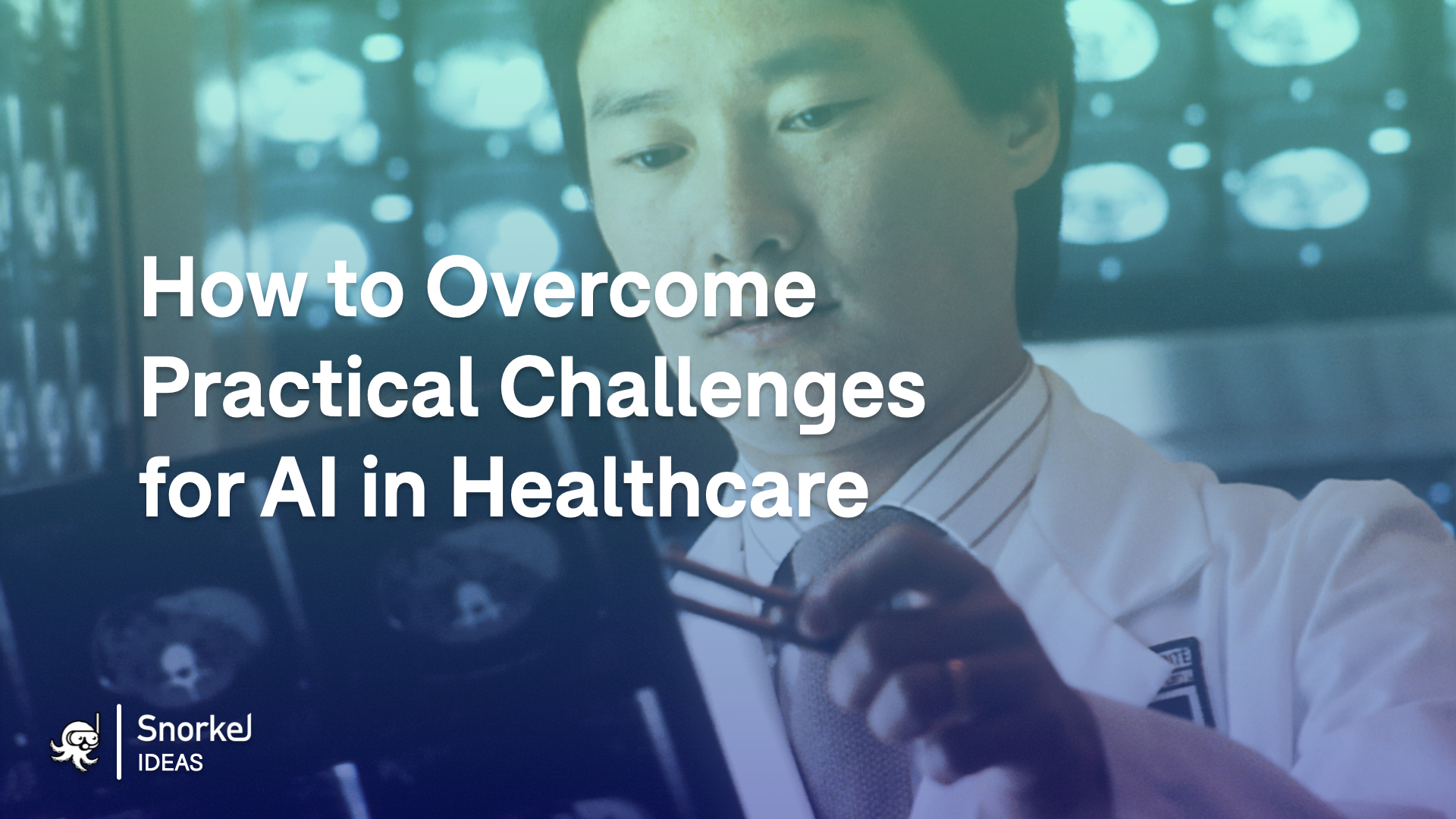 How to Overcome Practical Challenges for AI in Healthcare