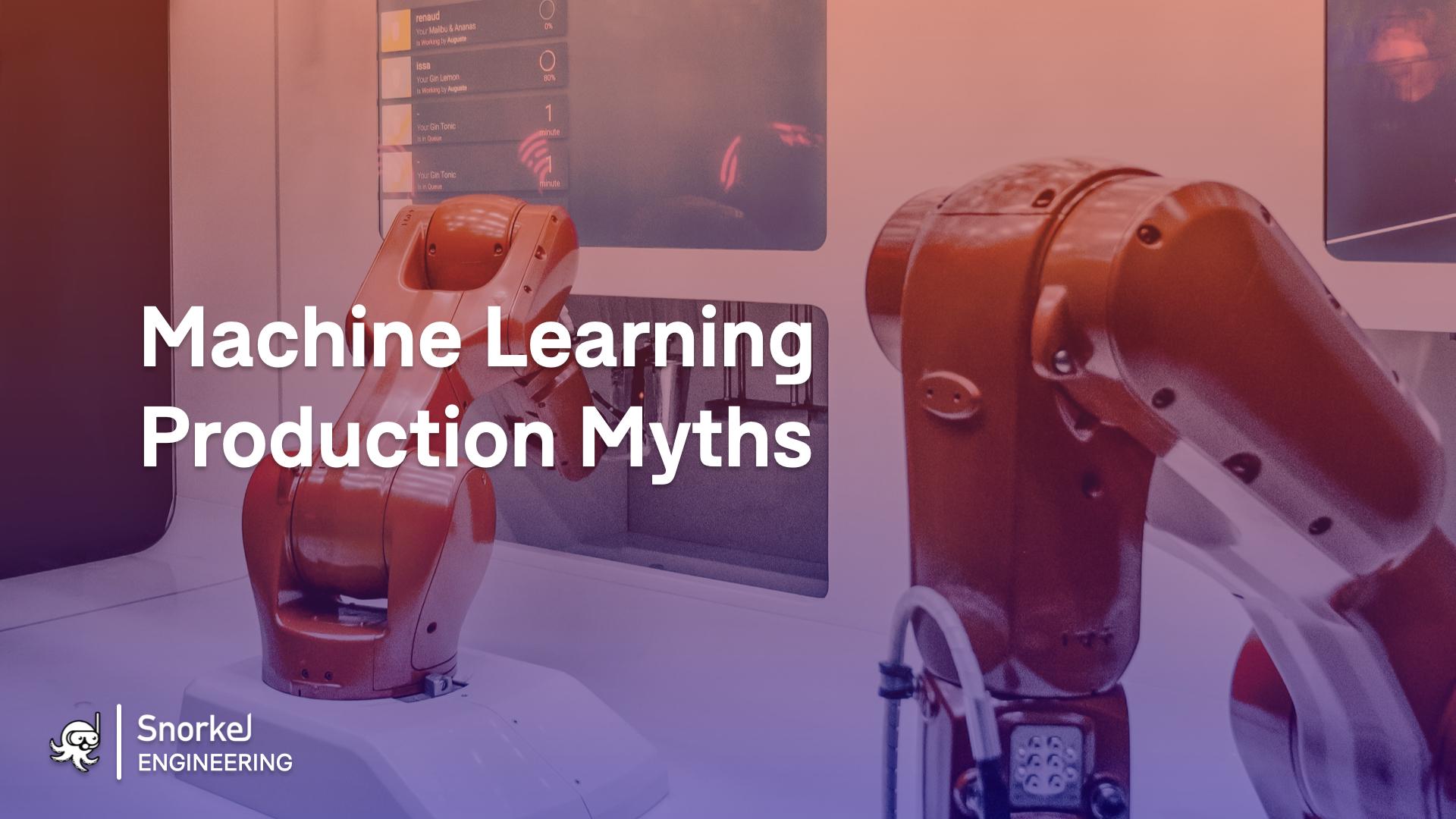 ML Production Myths